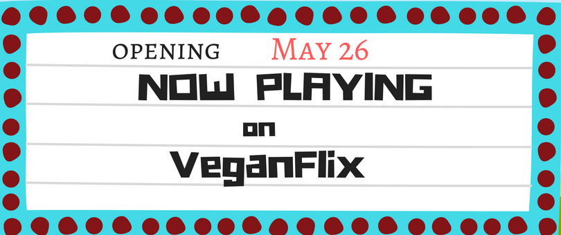 VeganFlix-Now-Playing-May-26.png