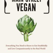 Main-Street-Vegan-Everything-You-Need-to-Know-to-Eat-Healthfully-and-Live-Compassionately-in-the-Real-World-0