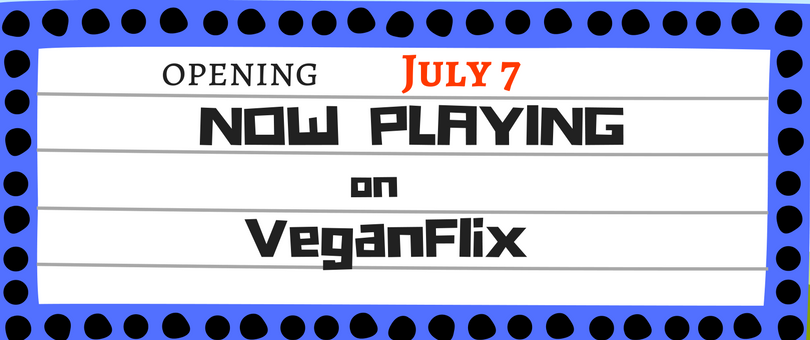 VeganFlix_NowPlaying_July7