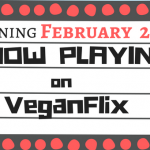 Now Playing on VeganFlix February 24 | VeganFlix