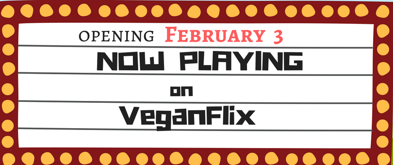 Now Playing on VeganFlix February 3 | VeganFlix