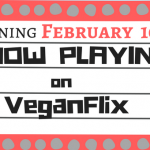 Now Playing on VeganFlix February 10 | VeganFlix
