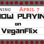 April 7|Now Playing On VeganFlix