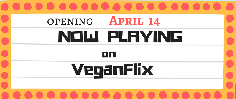 April 14|Now Playing On VeganFlix