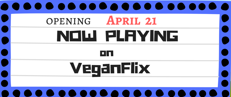 April 21|Now Playing On VeganFlix
