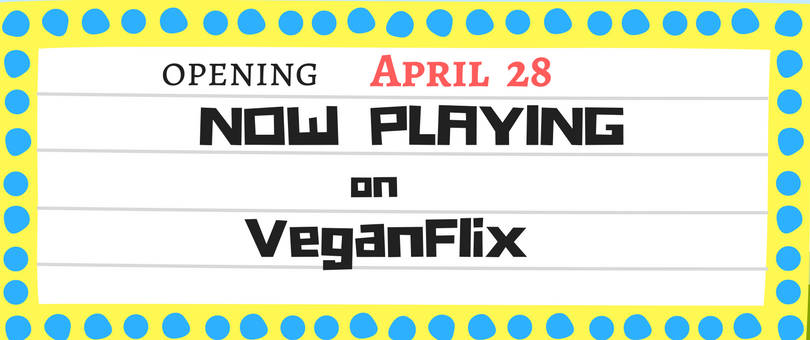 April 28|Now Playing On VeganFlix