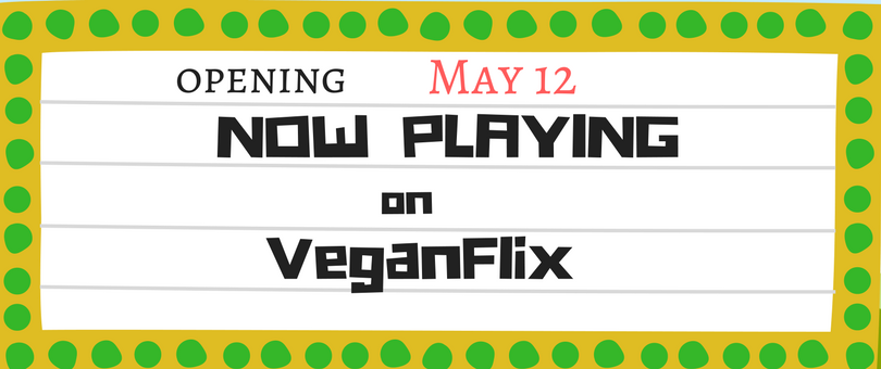 VeganFlix-Now-Playing-May-12.png