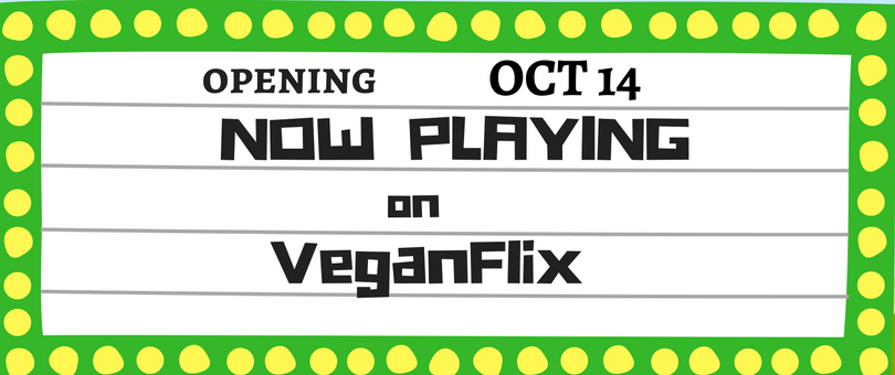 VeganFlix Now Playing OCT 13