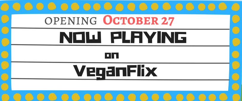 VeganFlix Now Playing OCT 27