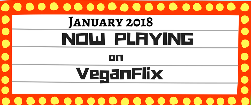 VeganFlix Now Playing January 2018