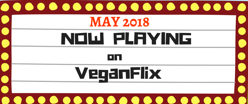 Now Playing on VeganFlix May 2018