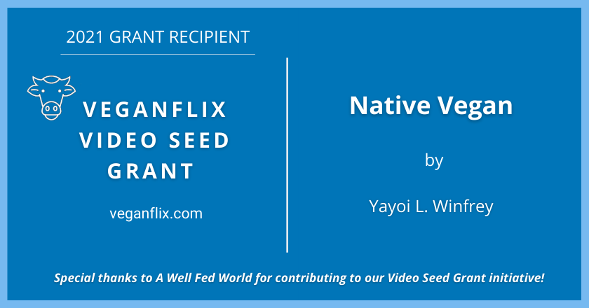 Interview with 2021 VeganFlix Video Seed Grant Recipient Yayoi L. Winfrey